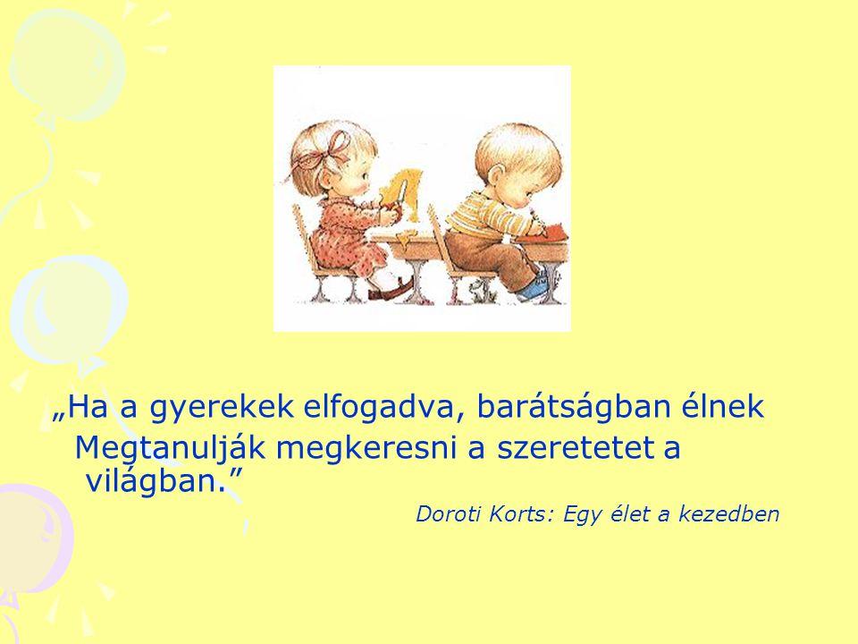 """""""Ha a gyerekek elfogadva, barátságban élnek Megtanulják megkeresni a szeretetet a világban."""" Doroti Korts: Egy élet a kezedben"""