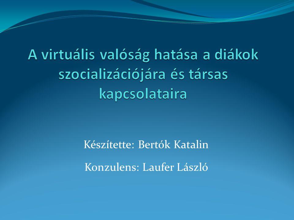 Készítette: Bertók Katalin Konzulens: Laufer László