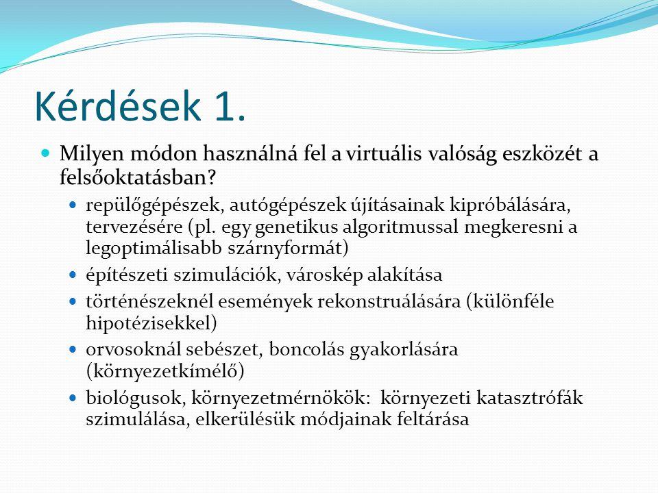 Kérdések 1. Milyen módon használná fel a virtuális valóság eszközét a felsőoktatásban.