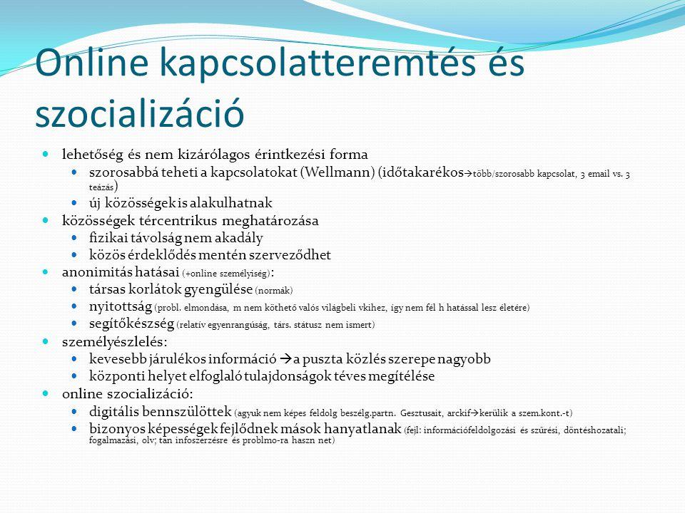 Online kapcsolatteremtés és szocializáció lehetőség és nem kizárólagos érintkezési forma szorosabbá teheti a kapcsolatokat (Wellmann) (időtakarékos  több/szorosabb kapcsolat, 3 email vs.