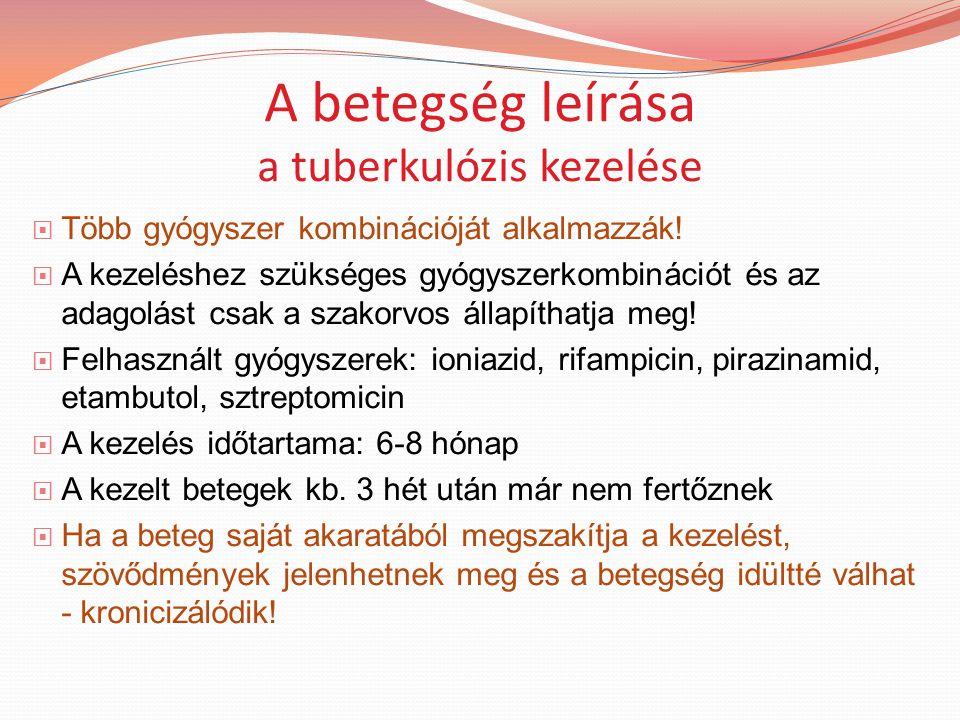 A betegség leírása a tuberkulózis kezelése  Több gyógyszer kombinációját alkalmazzák.