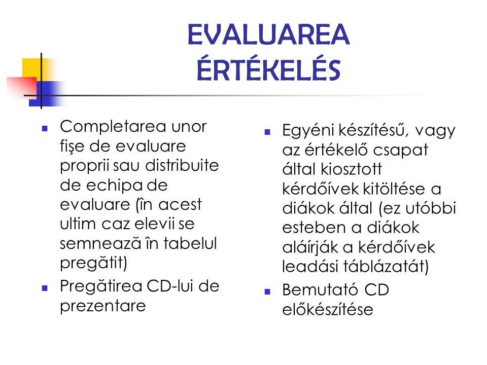 EVALUAREA ÉRTÉKELÉS Completarea unor fişe de evaluare proprii sau distribuite de echipa de evaluare (în acest ultim caz elevii se semnează în tabelul