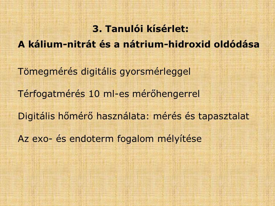3. Tanulói kísérlet: A kálium-nitrát és a nátrium-hidroxid oldódása Tömegmérés digitális gyorsmérleggel Térfogatmérés 10 ml-es mérőhengerrel Digitális