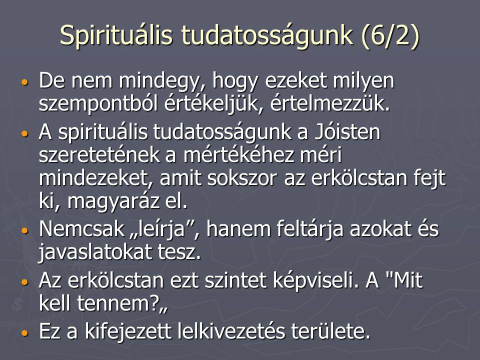 Spirituális tudatosságunk (6/2) De nem mindegy, hogy ezeket milyen szempontból értékeljük, értelmezzük.