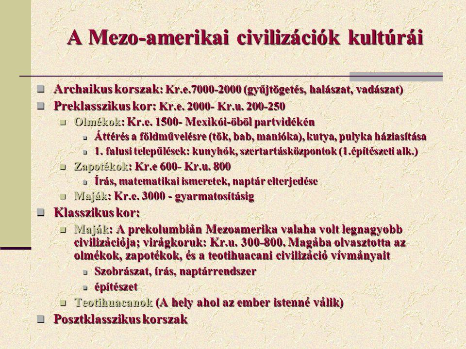 A Mezo-amerikai civilizációk kultúrái Archaikus korszak : Kr.e.7000-2000 (gyűjtögetés, halászat, vadászat) Archaikus korszak : Kr.e.7000-2000 (gyűjtög