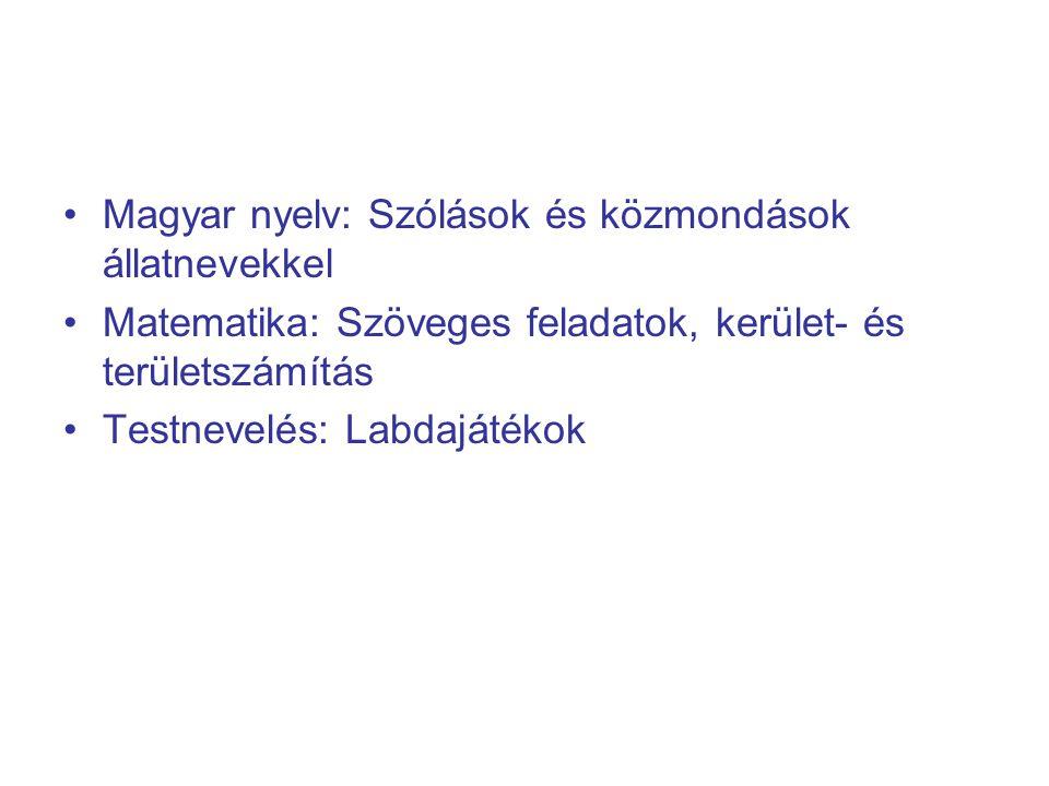 Magyar nyelv: Szólások és közmondások állatnevekkel Matematika: Szöveges feladatok, kerület- és területszámítás Testnevelés: Labdajátékok