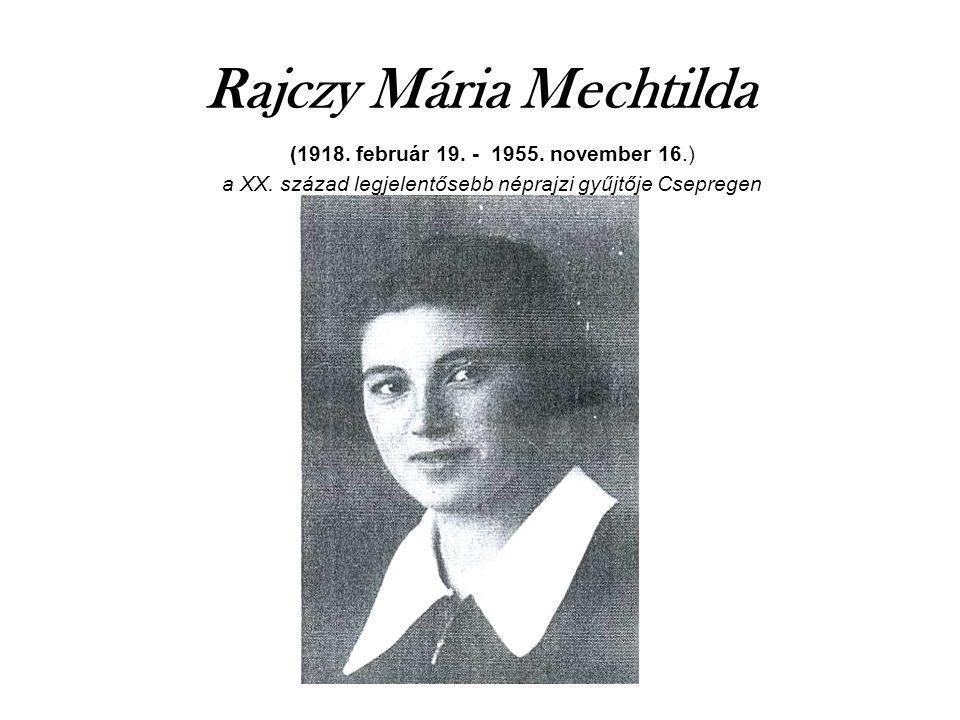 Rajczy Mária Mechtilda (1918. február 19. - 1955. november 16.) a XX. század legjelentősebb néprajzi gyűjtője Csepregen