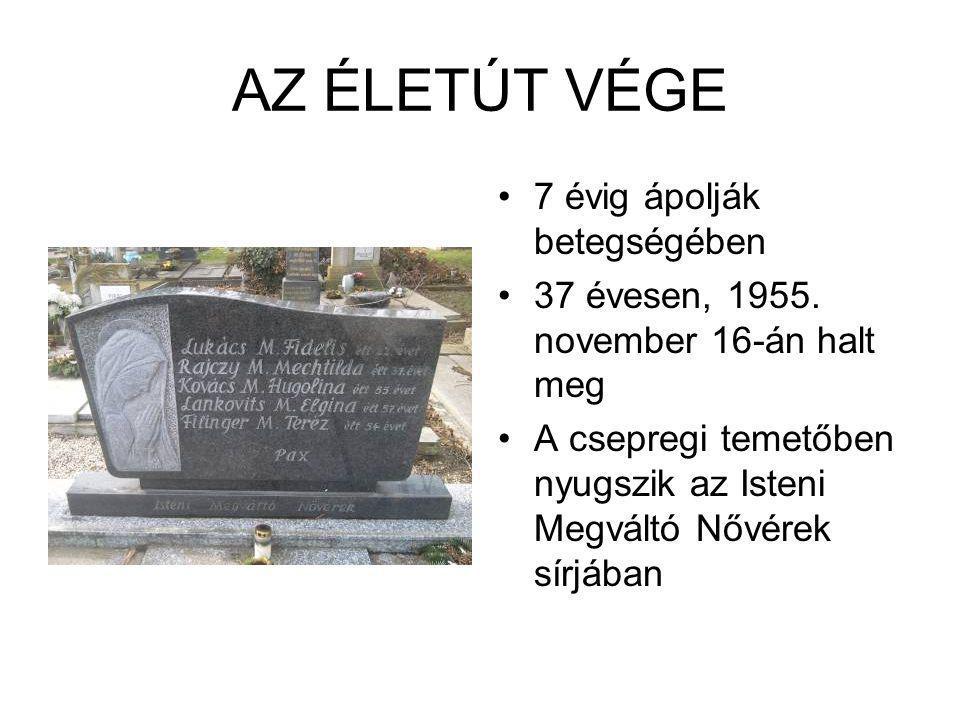AZ ÉLETÚT VÉGE 7 évig ápolják betegségében 37 évesen, 1955. november 16-án halt meg A csepregi temetőben nyugszik az Isteni Megváltó Nővérek sírjában