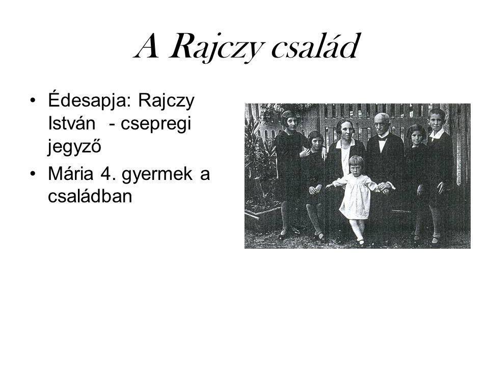 A Rajczy család Édesapja: Rajczy István - csepregi jegyző Mária 4. gyermek a családban