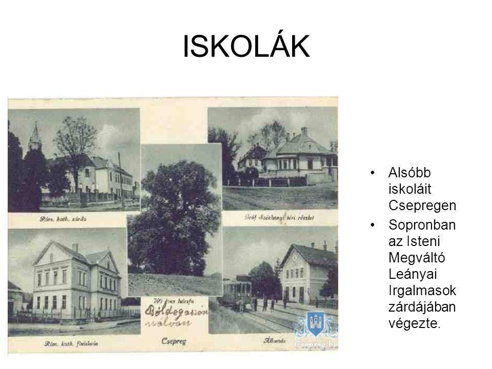ISKOLÁK Alsóbb iskoláit Csepregen Sopronban az Isteni Megváltó Leányai Irgalmasok zárdájában végezte.