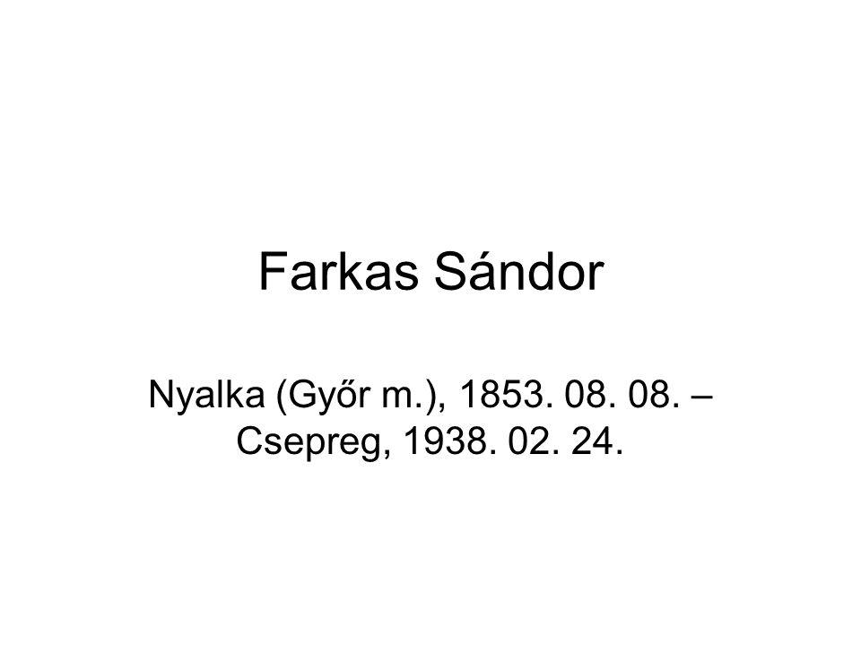 Farkas Sándor Nyalka (Győr m.), 1853. 08. 08. – Csepreg, 1938. 02. 24.