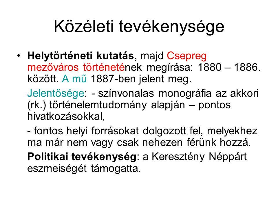 Közéleti tevékenysége Helytörténeti kutatás, majd Csepreg mezőváros történetének megírása: 1880 – 1886.