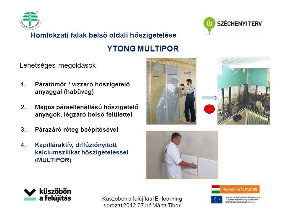 Lehetséges megoldások Homlokzati falak belső oldali hőszigetelése YTONG MULTIPOR 1.Páratömör / vízzáró hőszigetelő anyaggal (habüveg) 2.Magas páraelle