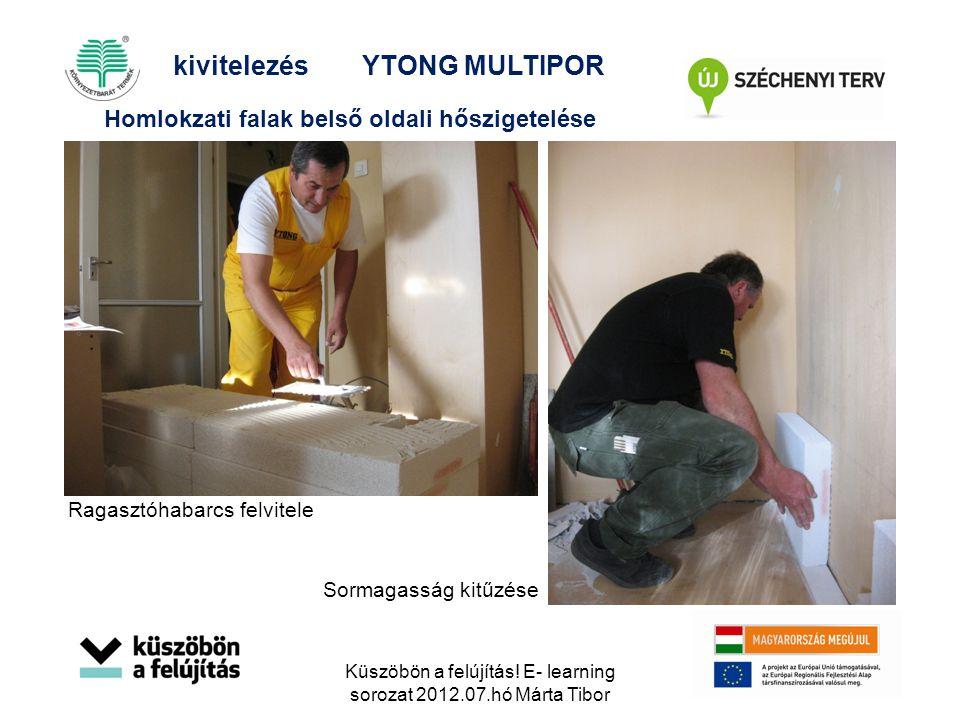 Sormagasság kitűzése Ragasztóhabarcs felvitele Homlokzati falak belső oldali hőszigetelése kivitelezésYTONG MULTIPOR Küszöbön a felújítás! E- learning