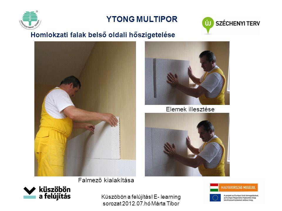 Falmező kialakítása Elemek illesztése Homlokzati falak belső oldali hőszigetelése YTONG MULTIPOR Küszöbön a felújítás! E- learning sorozat 2012.07.hó