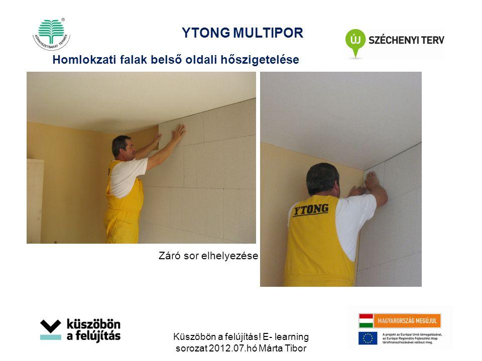 Záró sor elhelyezése Homlokzati falak belső oldali hőszigetelése YTONG MULTIPOR Küszöbön a felújítás! E- learning sorozat 2012.07.hó Márta Tibor