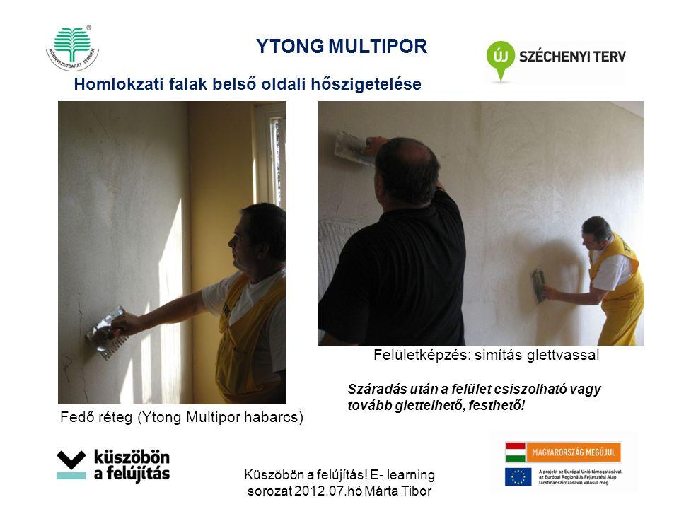 Felületképzés: simítás glettvassal Száradás után a felület csiszolható vagy tovább glettelhető, festhető! Fedő réteg (Ytong Multipor habarcs) Homlokza