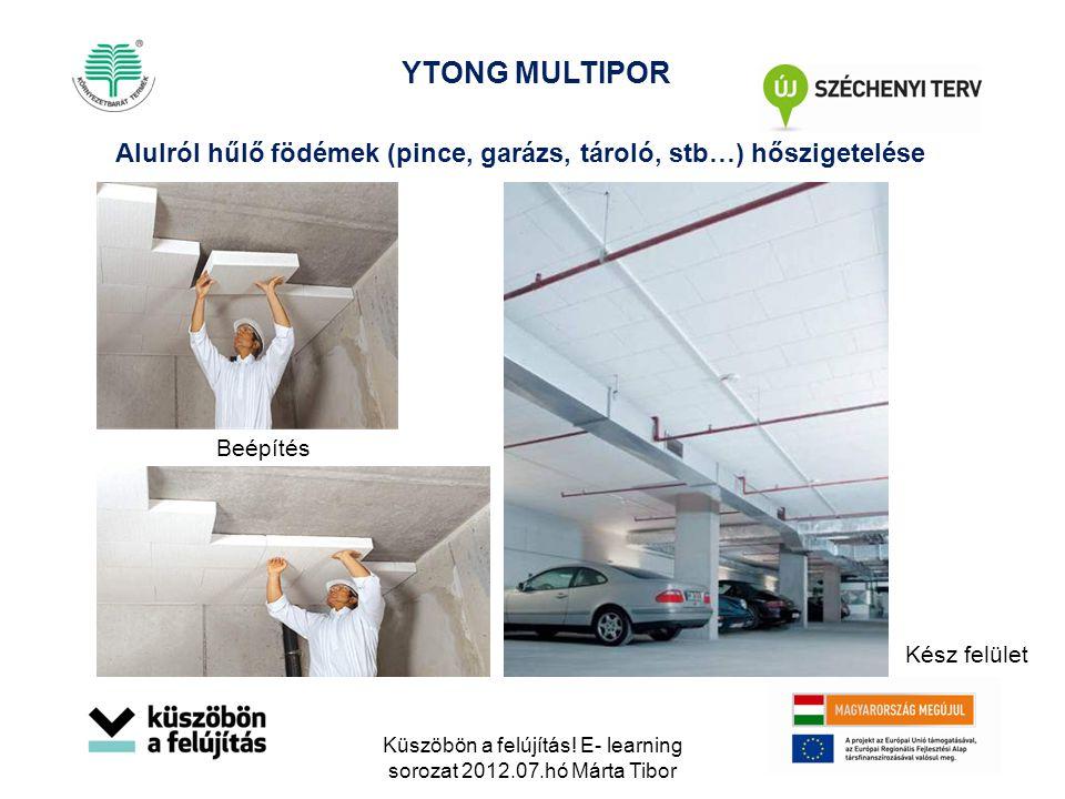YTONG MULTIPOR Beépítés Kész felület Alulról hűlő födémek (pince, garázs, tároló, stb…) hőszigetelése Küszöbön a felújítás! E- learning sorozat 2012.0