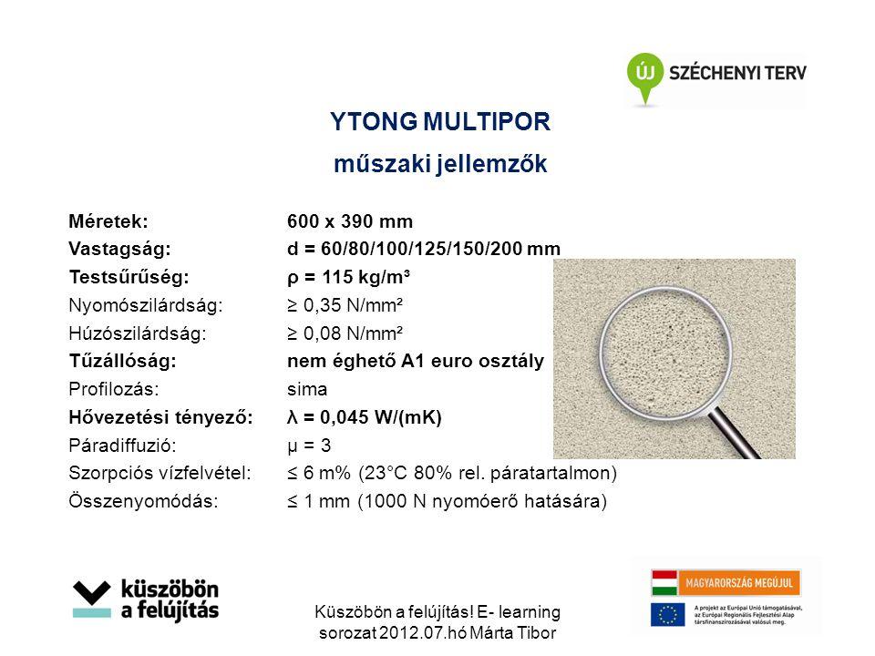 műszaki jellemzők Méretek: 600 x 390 mm Vastagság:d = 60/80/100/125/150/200 mm Testsűrűség:ρ = 115 kg/m³ Nyomószilárdság:≥ 0,35 N/mm² Húzószilárdság:≥