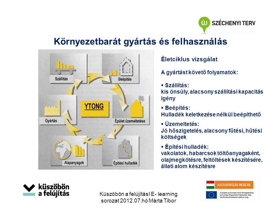 Környezetbarát gyártás és felhasználás Életciklus vizsgálat A gyártást követő folyamatok:  Szállítás: kis önsúly, alacsony szállítási kapacitás igény