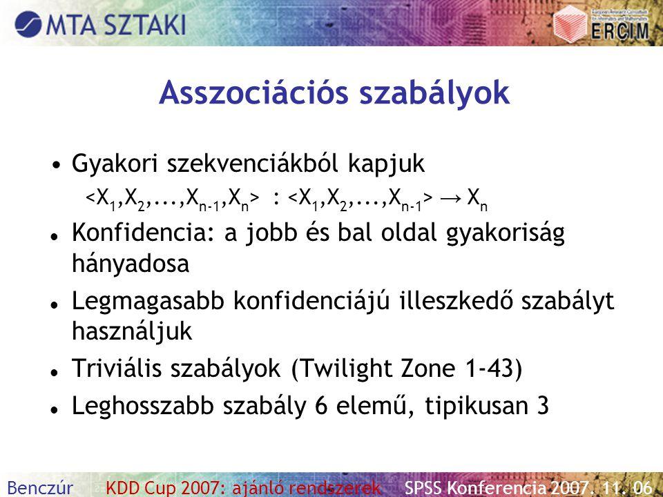 Benczúr KDD Cup 2007: ajánló rendszerekSPSS Konferencia 2007. 11. 06 Asszociációs szabályok Gyakori szekvenciákból kapjuk : → X n Konfidencia: a jobb