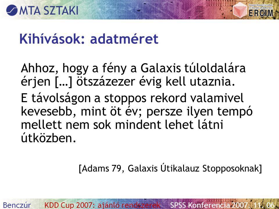 Benczúr KDD Cup 2007: ajánló rendszerekSPSS Konferencia 2007. 11. 06 Ahhoz, hogy a fény a Galaxis túloldalára érjen […] ötszázezer évig kell utaznia.