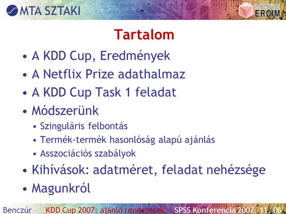 Benczúr KDD Cup 2007: ajánló rendszerekSPSS Konferencia 2007. 11. 06 Tartalom A KDD Cup, Eredmények A Netflix Prize adathalmaz A KDD Cup Task 1 felada