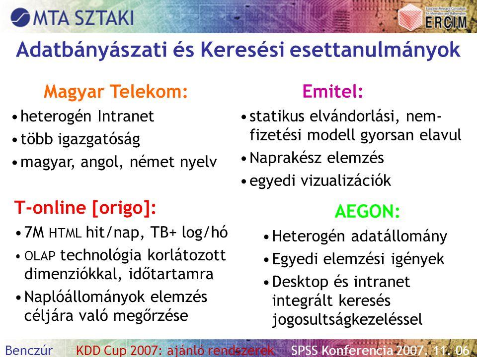 Benczúr KDD Cup 2007: ajánló rendszerekSPSS Konferencia 2007. 11. 06 Magyar Telekom: heterogén Intranet több igazgatóság magyar, angol, német nyelv AE