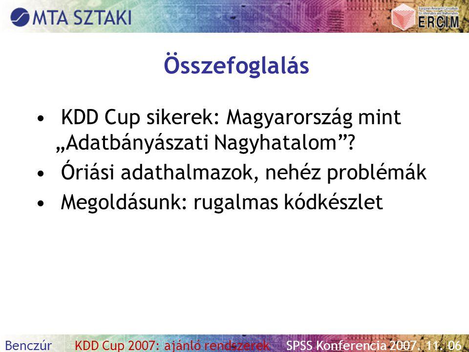 """Benczúr KDD Cup 2007: ajánló rendszerekSPSS Konferencia 2007. 11. 06 Összefoglalás KDD Cup sikerek: Magyarország mint """"Adatbányászati Nagyhatalom""""? Ór"""