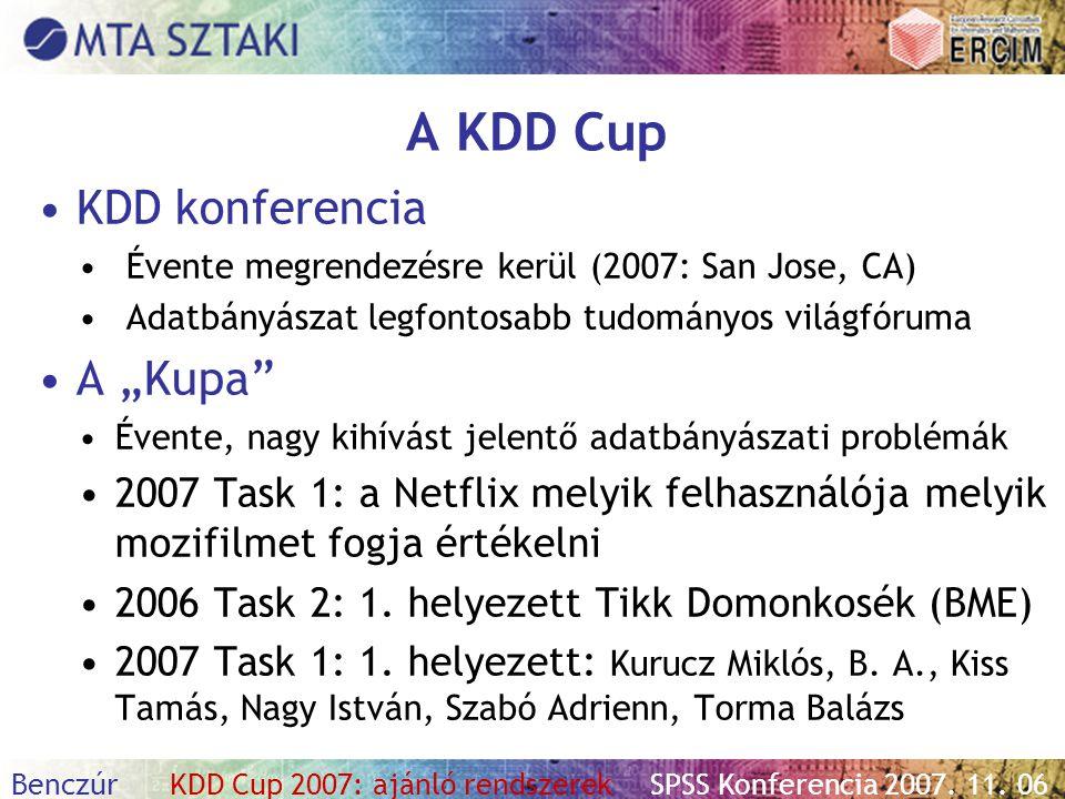 Benczúr KDD Cup 2007: ajánló rendszerekSPSS Konferencia 2007. 11. 06 A KDD Cup KDD konferencia Évente megrendezésre kerül (2007: San Jose, CA) Adatbán