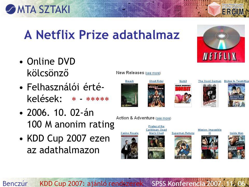 Benczúr KDD Cup 2007: ajánló rendszerekSPSS Konferencia 2007. 11. 06 A Netflix Prize adathalmaz Online DVD kölcsönző Felhasználói érté- kelések:  - 