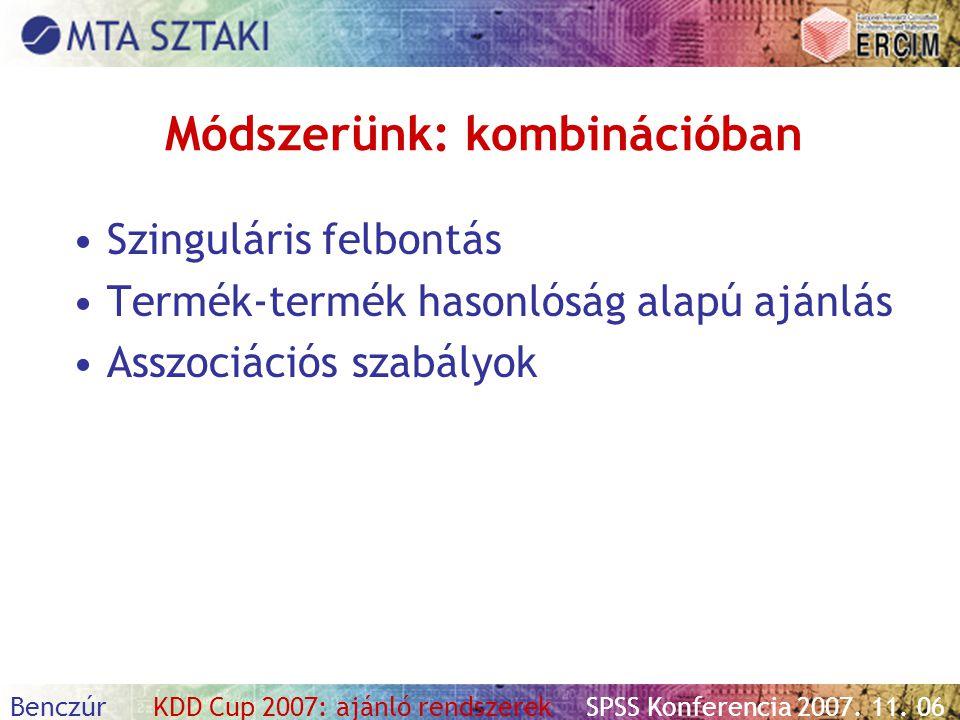 Benczúr KDD Cup 2007: ajánló rendszerekSPSS Konferencia 2007. 11. 06 Módszerünk: kombinációban Szinguláris felbontás Termék-termék hasonlóság alapú aj