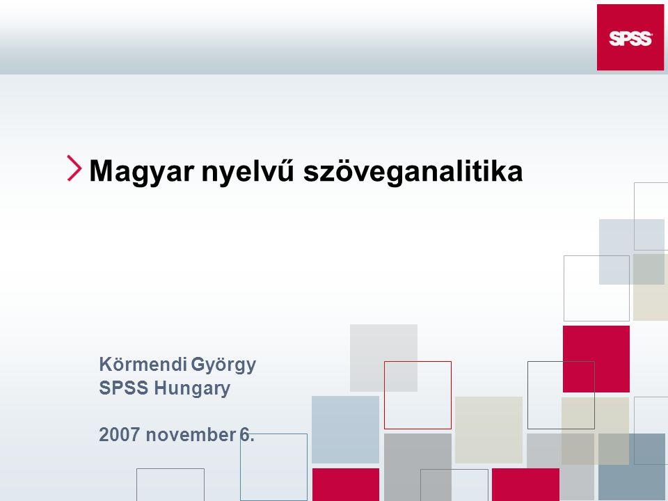 Körmendi György SPSS Hungary 2007 november 6. Magyar nyelvű szöveganalitika