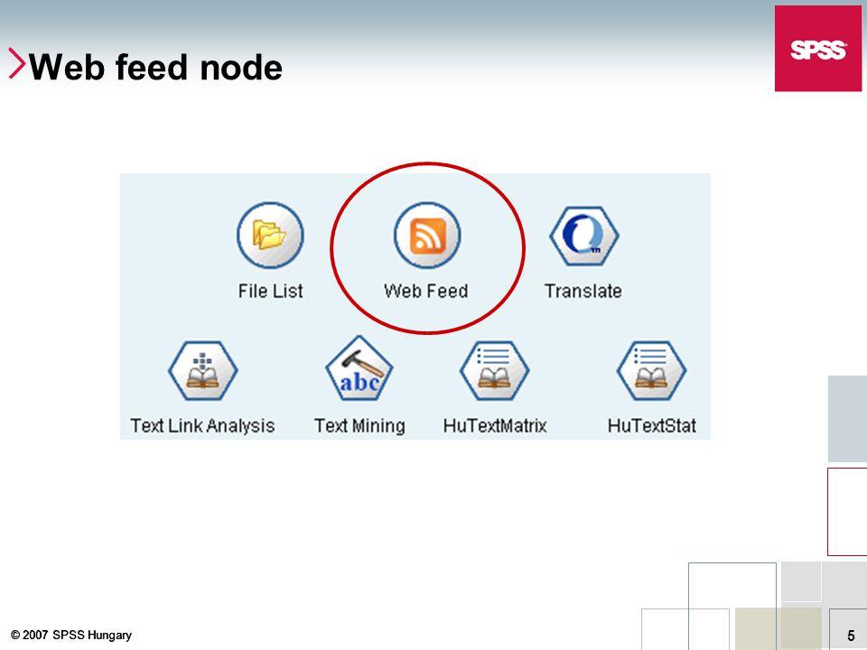 © 2007 SPSS Hungary 5 Web feed node