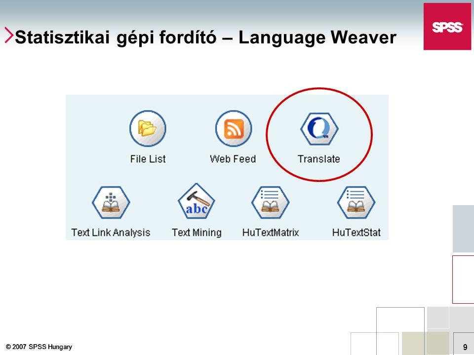 © 2007 SPSS Hungary 9 Statisztikai gépi fordító – Language Weaver