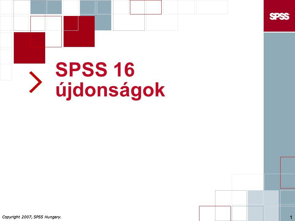 Copyright 2007, SPSS Hungary. 1 SPSS 16 újdonságok