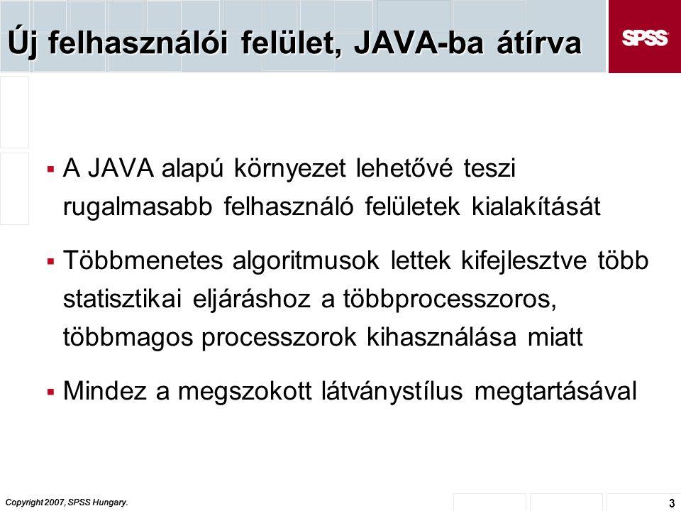 Copyright 2007, SPSS Hungary. 3 Új felhasználói felület, JAVA-ba átírva  A JAVA alapú környezet lehetővé teszi rugalmasabb felhasználó felületek kial