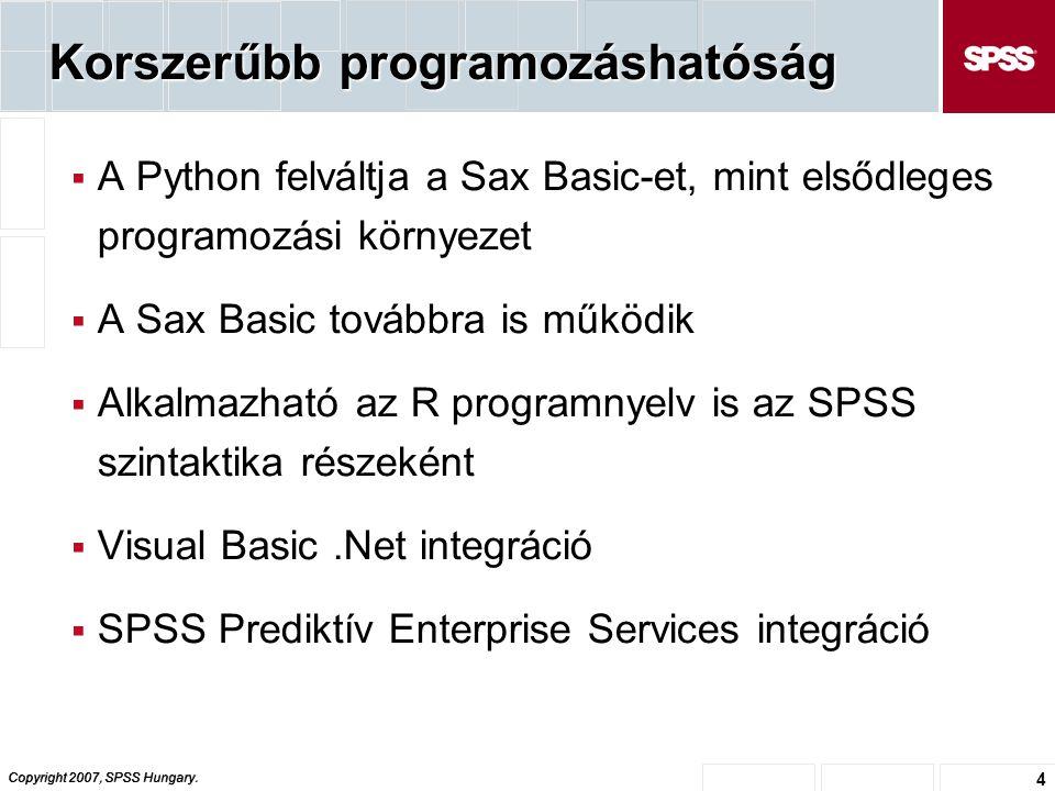 Copyright 2007, SPSS Hungary. 4 Korszerűbb programozáshatóság  A Python felváltja a Sax Basic-et, mint elsődleges programozási környezet  A Sax Basi