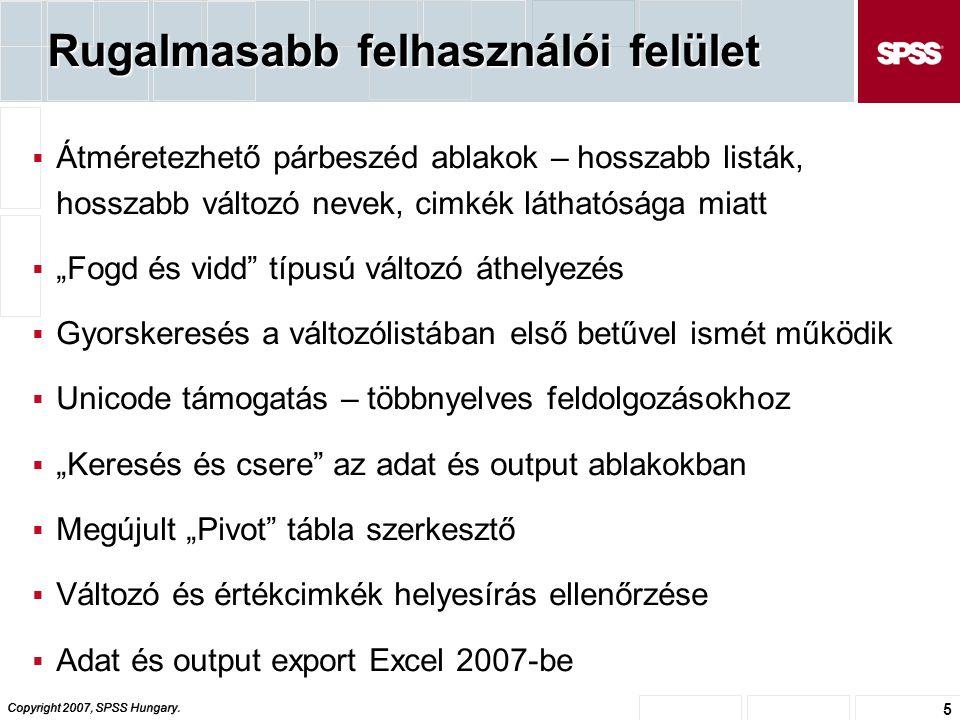 Copyright 2007, SPSS Hungary. 5 Rugalmasabb felhasználói felület  Átméretezhető párbeszéd ablakok – hosszabb listák, hosszabb változó nevek, cimkék l