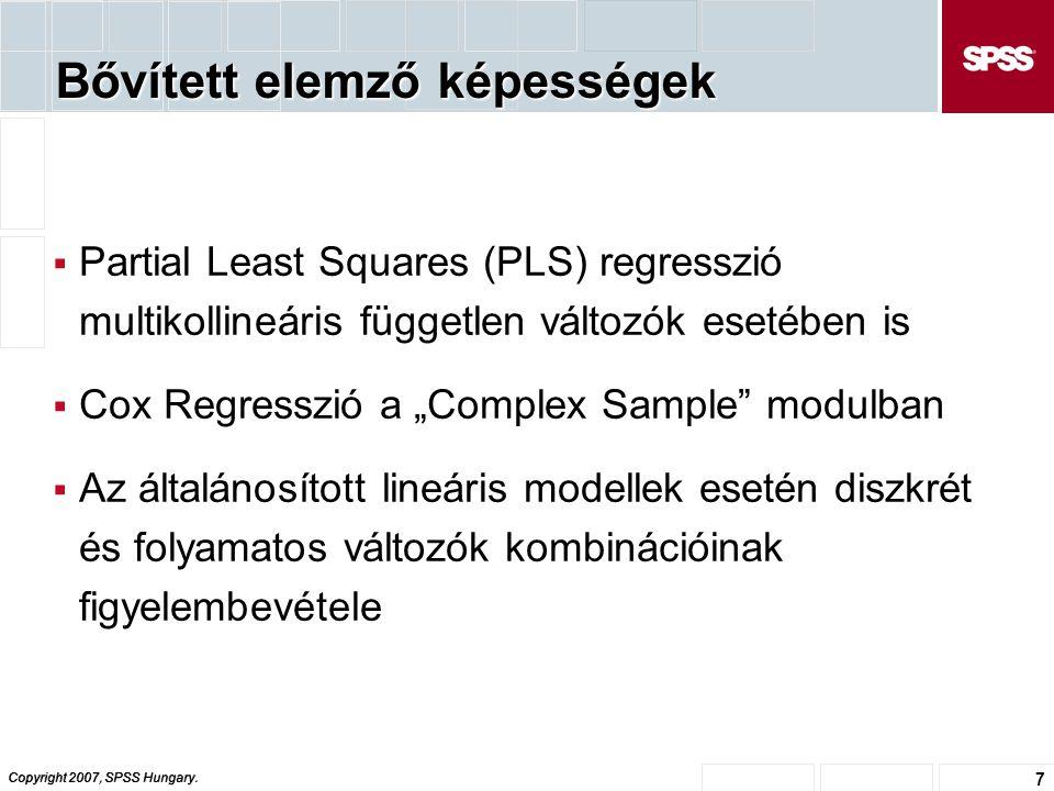 Copyright 2007, SPSS Hungary. 7 Bővített elemző képességek  Partial Least Squares (PLS) regresszió multikollineáris független változók esetében is 