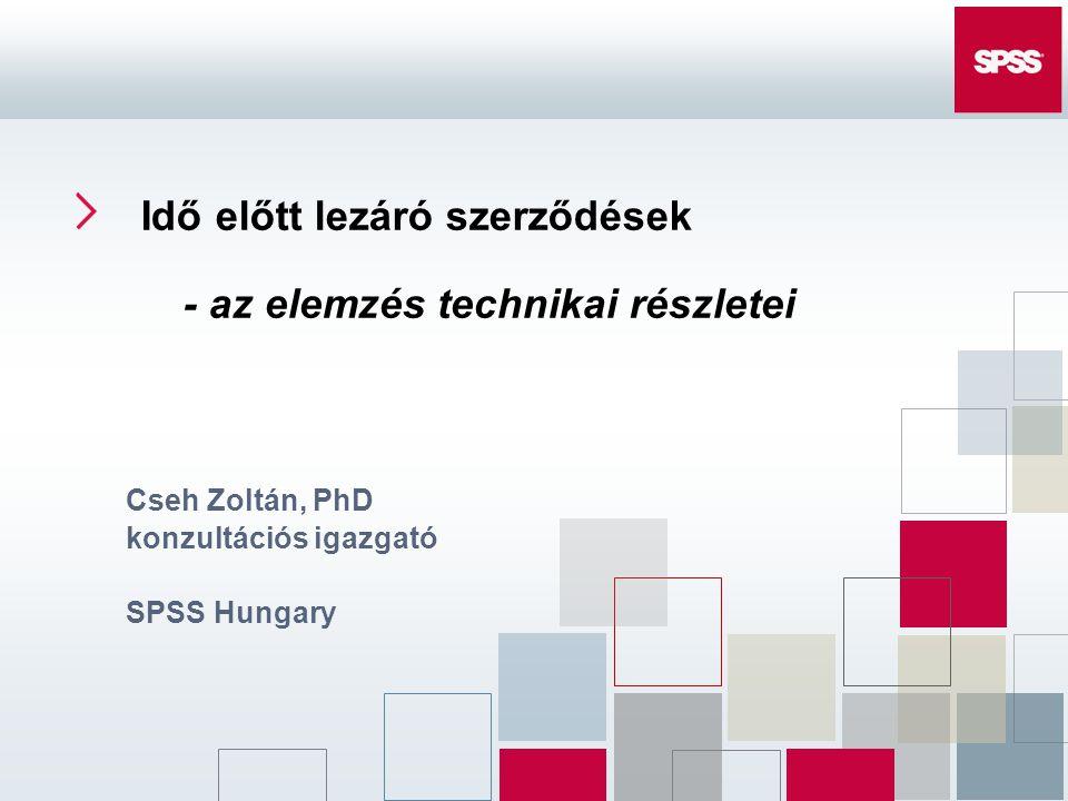 Idő előtt lezáró szerződések - az elemzés technikai részletei Cseh Zoltán, PhD konzultációs igazgató SPSS Hungary