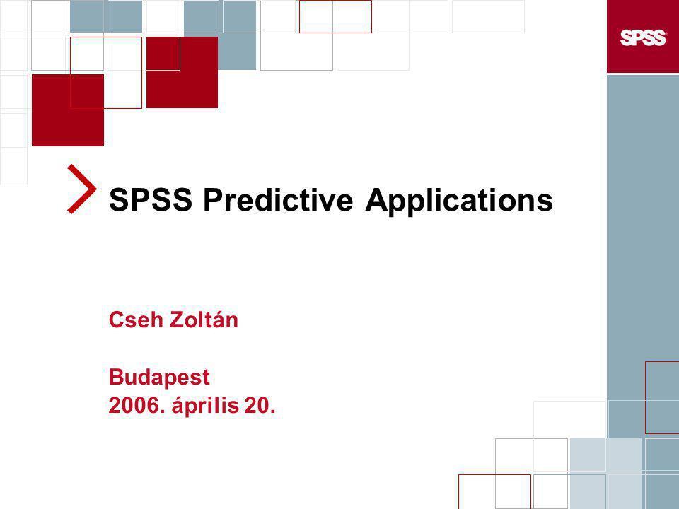 SPSS Predictive Applications Cseh Zoltán Budapest 2006. április 20.