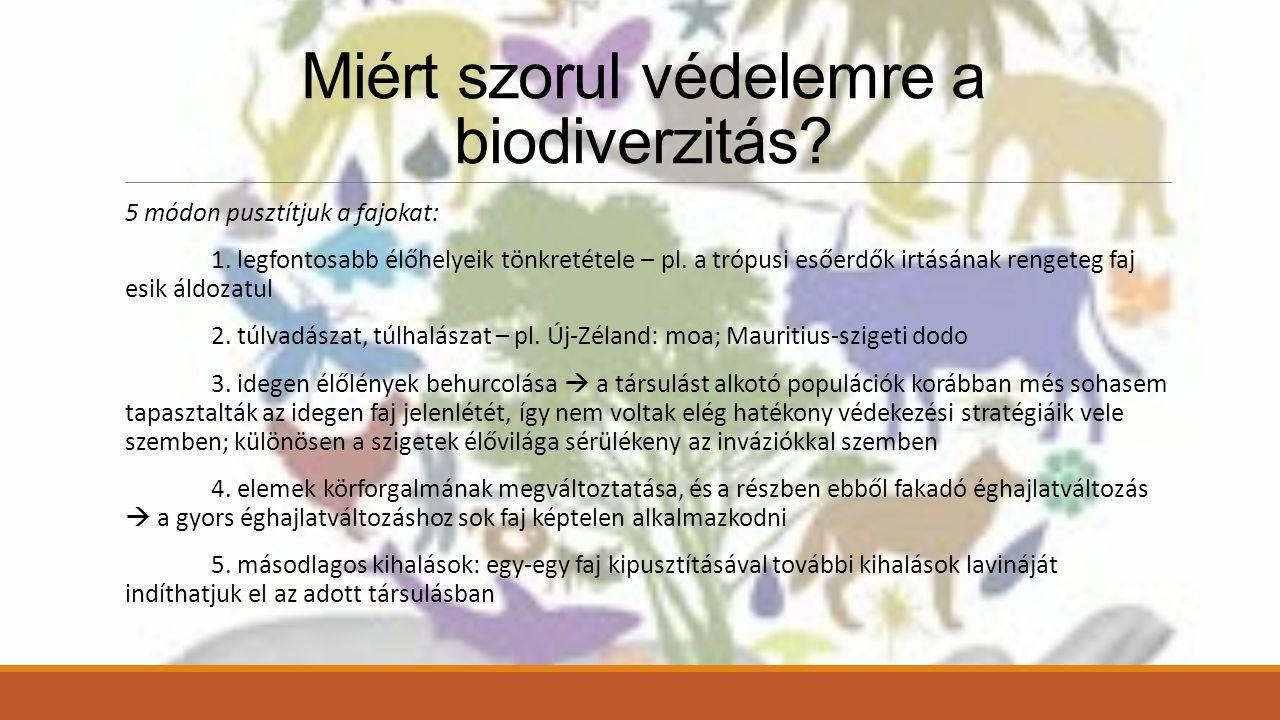 Miért szorul védelemre a biodiverzitás.5 módon pusztítjuk a fajokat: 1.