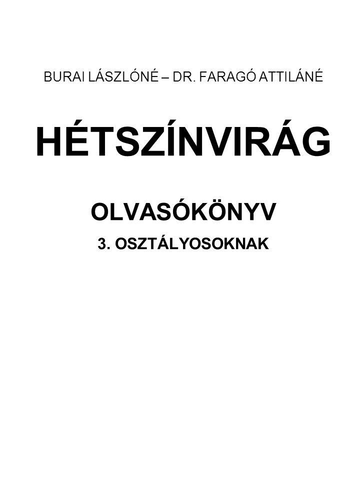 BURAI LÁSZLÓNÉ – DR. FARAGÓ ATTILÁNÉ HÉTSZÍNVIRÁG OLVASÓKÖNYV 3. OSZTÁLYOSOKNAK