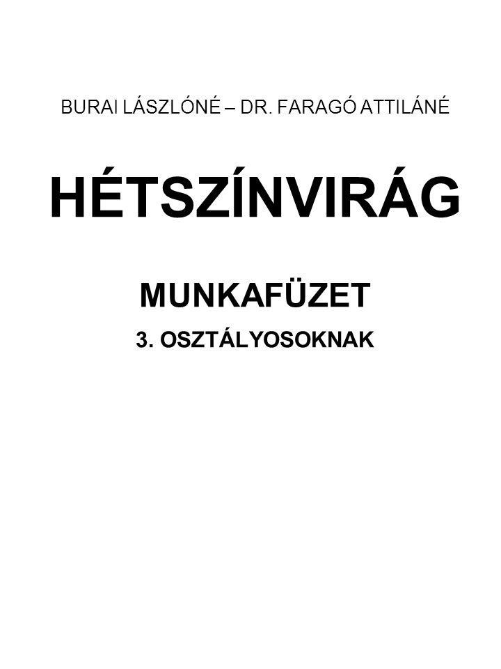 BURAI LÁSZLÓNÉ – DR. FARAGÓ ATTILÁNÉ HÉTSZÍNVIRÁG MUNKAFÜZET 3. OSZTÁLYOSOKNAK