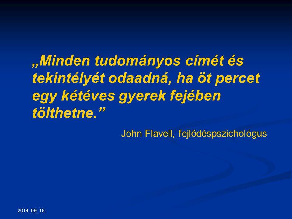 """2014. 09. 18. """"Minden tudományos címét és tekintélyét odaadná, ha öt percet egy kétéves gyerek fejében tölthetne."""" John Flavell, fejlődéspszichológus"""
