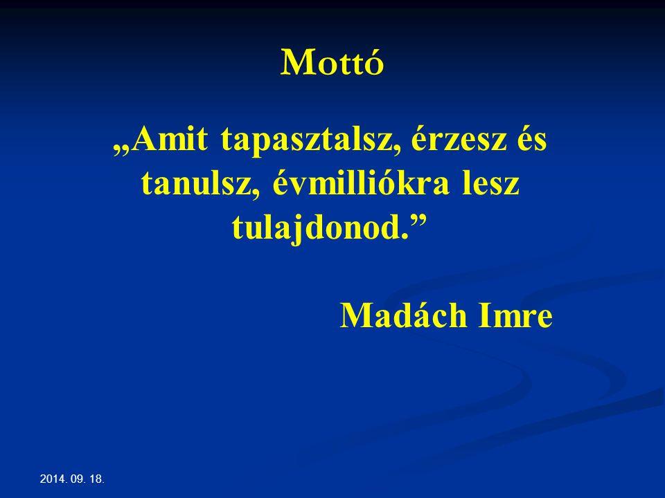 """2014. 09. 18. Mottó """"Amit tapasztalsz, érzesz és tanulsz, évmilliókra lesz tulajdonod. Madách Imre"""