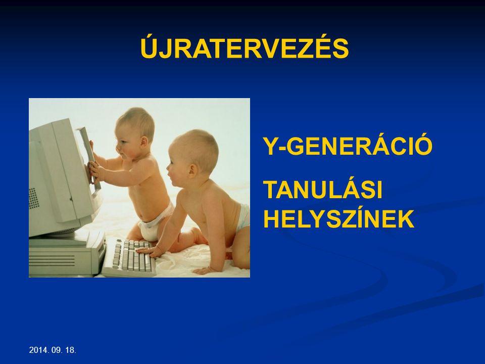 2014. 09. 18. ÚJRATERVEZÉS Y-GENERÁCIÓ TANULÁSI HELYSZÍNEK