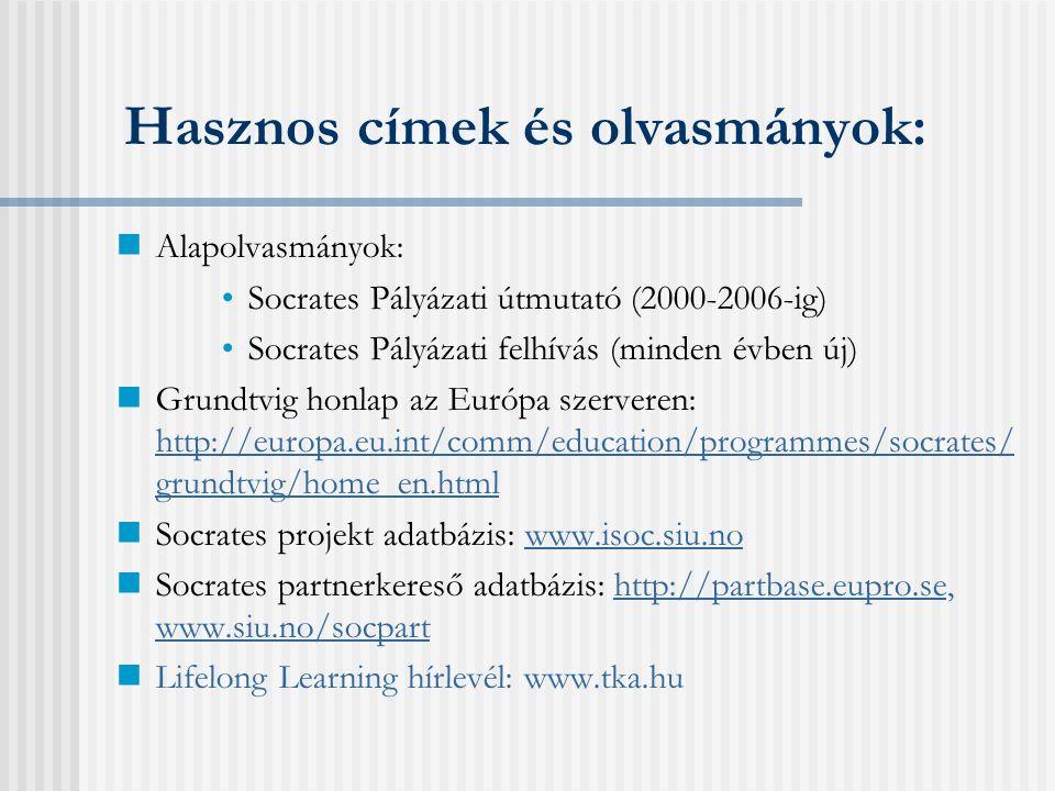 Beadási határidők Grundtvig 3 - Felnőttoktatói mobilitás Folyamatos (bírálat minden hónap első munkanapján) Grundtvig 2 - Tanulási kapcsolat 2005.