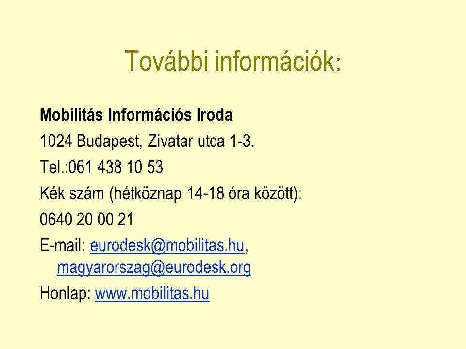 További információk : Mobilitás Információs Iroda 1024 Budapest, Zivatar utca 1-3. Tel.:061 438 10 53 Kék szám (hétköznap 14-18 óra között): 0640 20 0